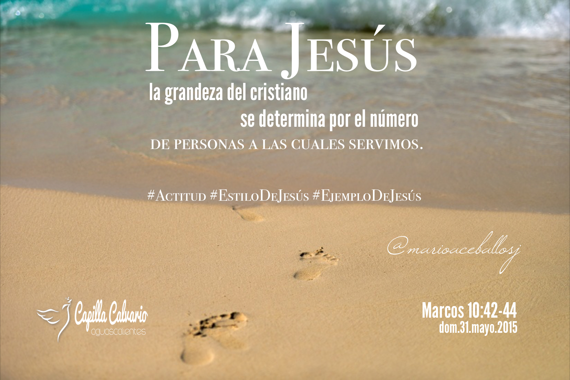 Marcos 10: 42-45 — 31.05.2015 — CapillaCalvario Aguascalientes